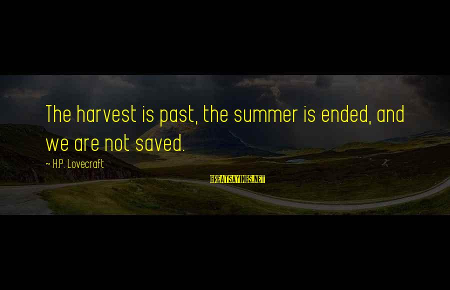 Studying Calculus Sayings By H.P. Lovecraft: The harvest is past, the summer is ended, and we are not saved.