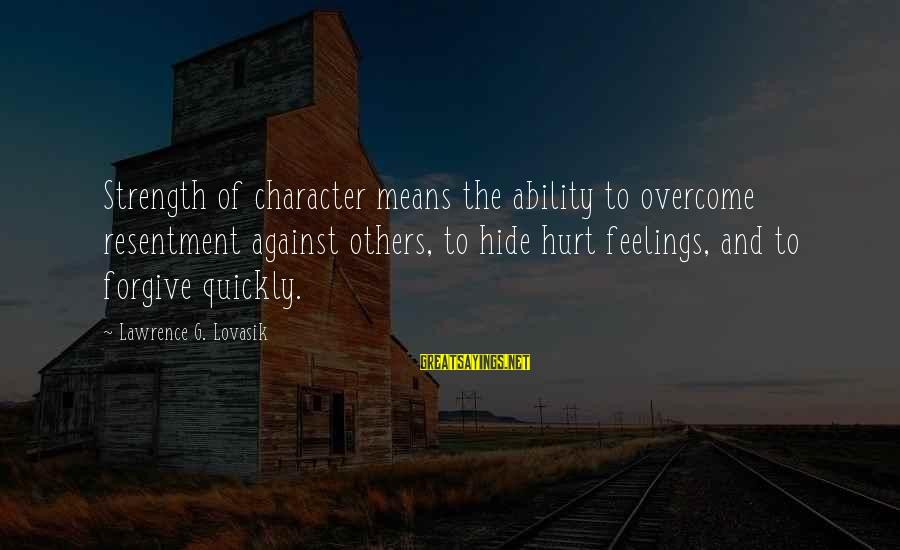 Studying Calculus Sayings By Lawrence G. Lovasik: Strength of character means the ability to overcome resentment against others, to hide hurt feelings,