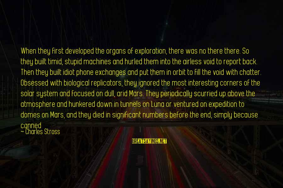 Stupid And Idiot Sayings By Charles Stross: When they first developed the organs of exploration, there was no there there. So they