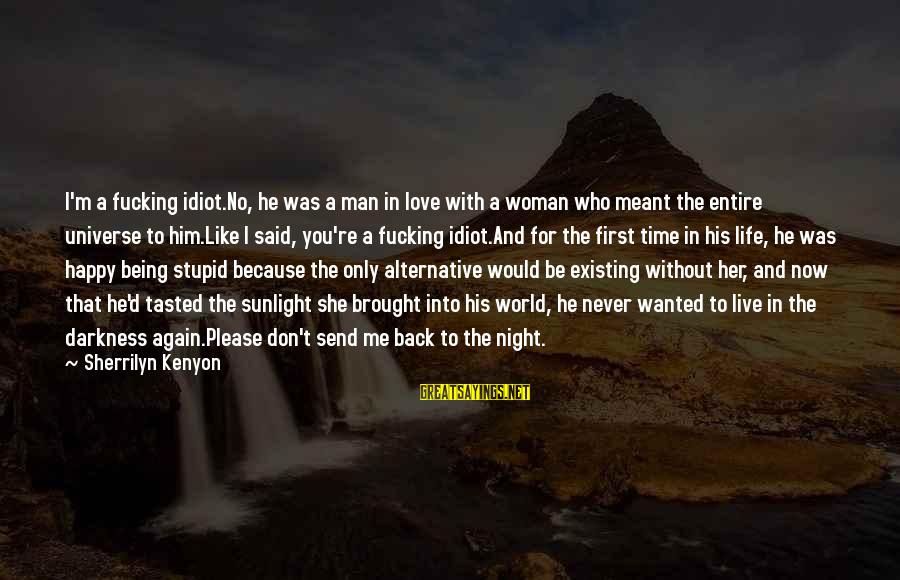 Stupid And Idiot Sayings By Sherrilyn Kenyon: I'm a fucking idiot.No, he was a man in love with a woman who meant