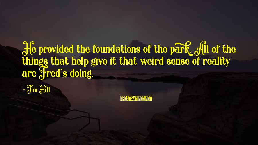 Stupid Anti Science Sayings By Jim Hill: He provided the foundations of the park. All of the things that help give it