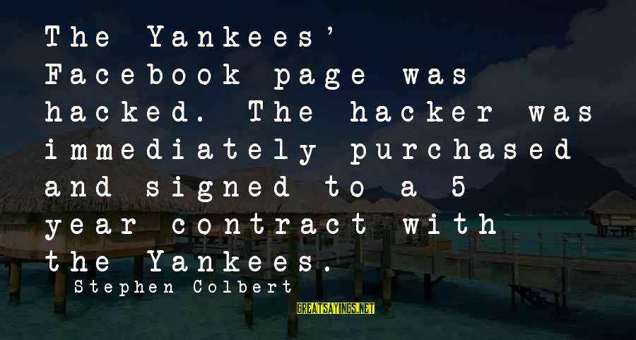 Stupid Anti Science Sayings By Stephen Colbert: The Yankees' Facebook page was hacked. The hacker was immediately purchased and signed to a