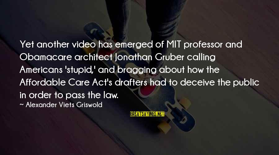Stupid Public Sayings By Alexander Viets Griswold: Yet another video has emerged of MIT professor and Obamacare architect Jonathan Gruber calling Americans