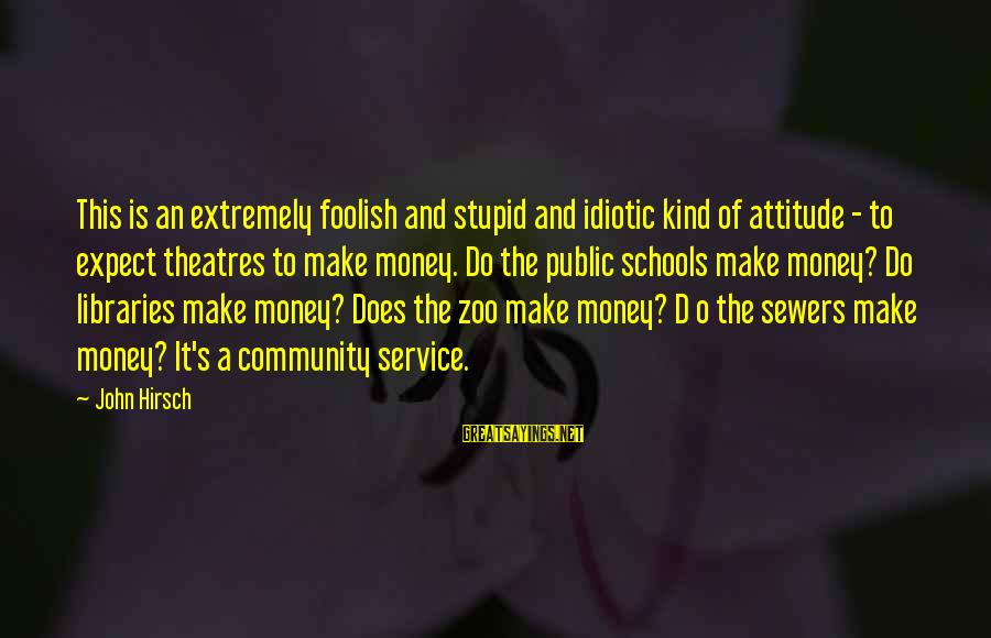 Stupid Public Sayings By John Hirsch: This is an extremely foolish and stupid and idiotic kind of attitude - to expect
