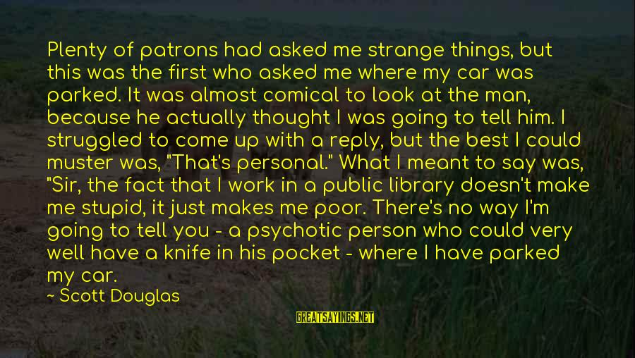 Stupid Public Sayings By Scott Douglas: Plenty of patrons had asked me strange things, but this was the first who asked