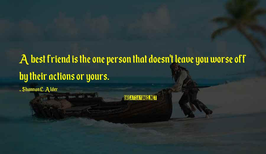 Stupidity And Jealousy Sayings By Shannon L. Alder: A best friend is the one person that doesn't leave you worse off by their