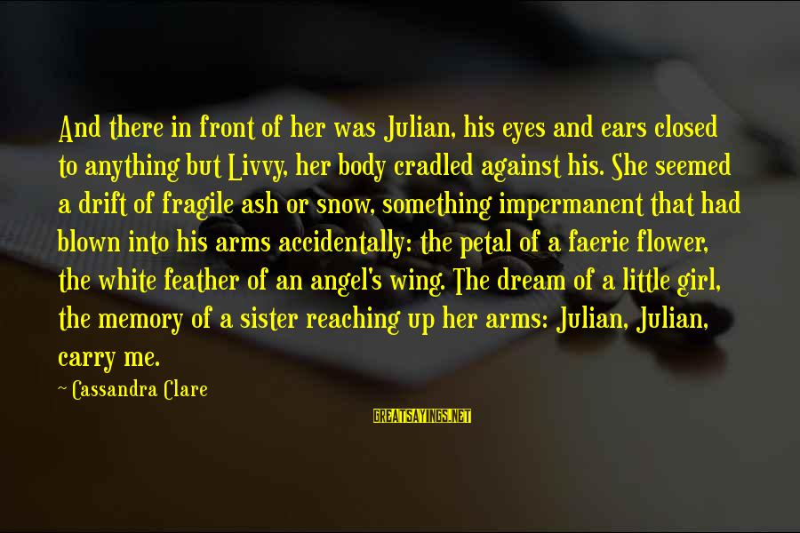 Styx Lyrics Sayings By Cassandra Clare: And there in front of her was Julian, his eyes and ears closed to anything