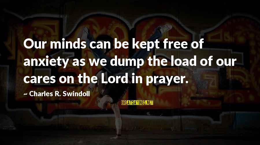 Styx Lyrics Sayings By Charles R. Swindoll: Our minds can be kept free of anxiety as we dump the load of our