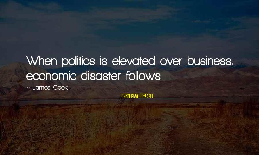 Styx Lyrics Sayings By James Cook: When politics is elevated over business, economic disaster follows.
