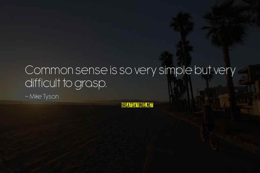 Styx Lyrics Sayings By Mike Tyson: Common sense is so very simple but very difficult to grasp.