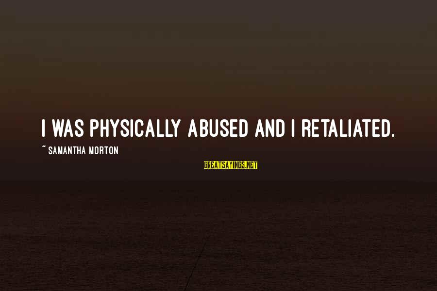 Styx Lyrics Sayings By Samantha Morton: I was physically abused and I retaliated.