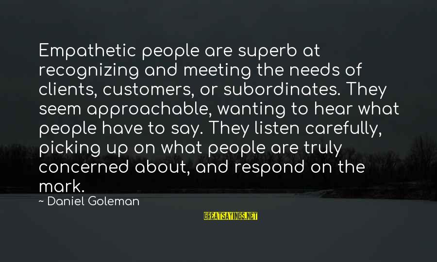 Subordinates Sayings By Daniel Goleman: Empathetic people are superb at recognizing and meeting the needs of clients, customers, or subordinates.