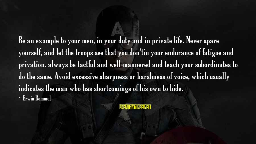 Subordinates Sayings By Erwin Rommel: Be an example to your men, in your duty and in private life. Never spare