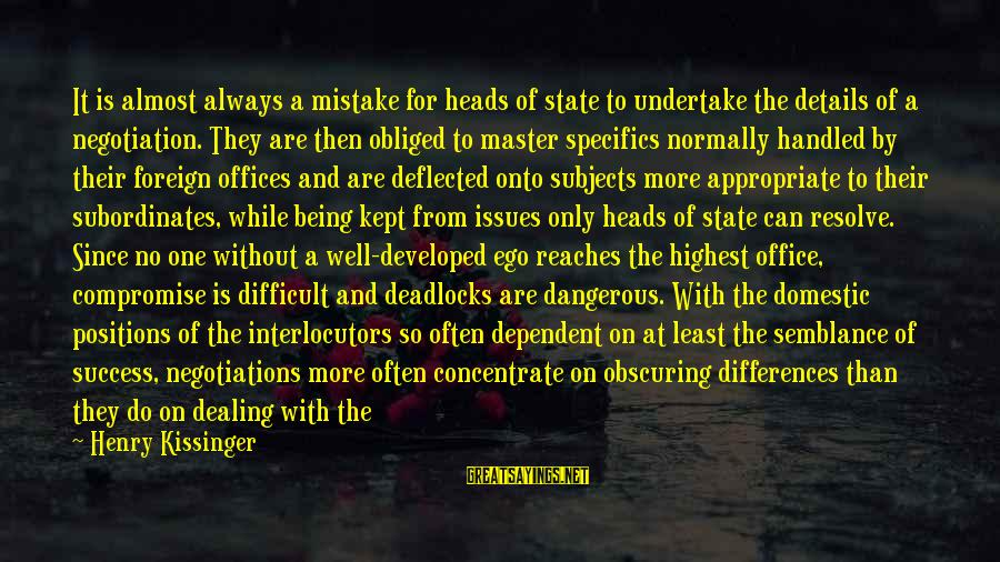 Subordinates Sayings By Henry Kissinger: It is almost always a mistake for heads of state to undertake the details of
