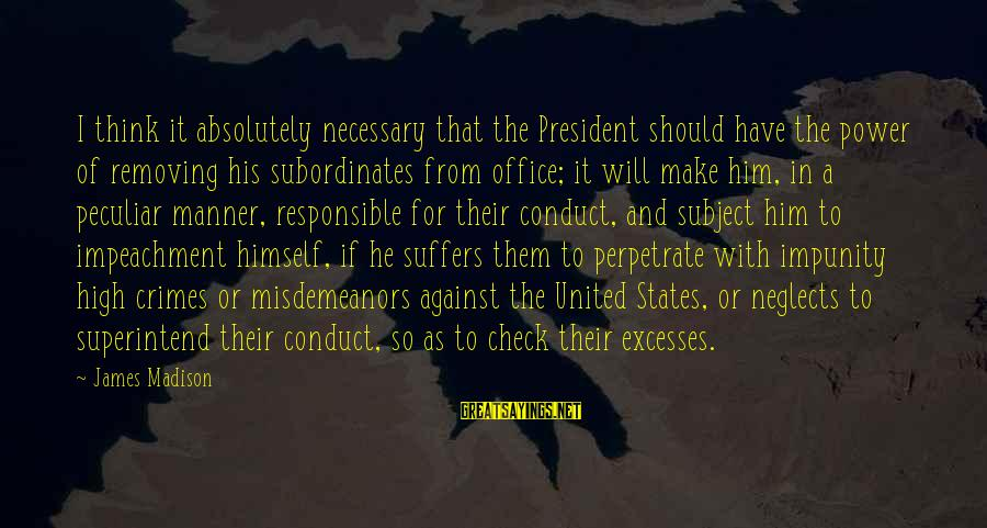 Subordinates Sayings By James Madison: I think it absolutely necessary that the President should have the power of removing his
