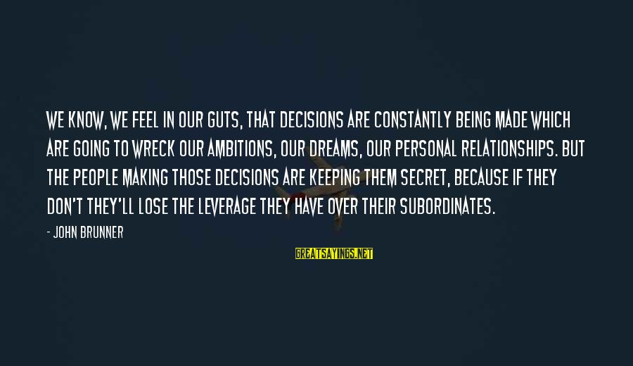 Subordinates Sayings By John Brunner: We know, we feel in our guts, that decisions are constantly being made which are