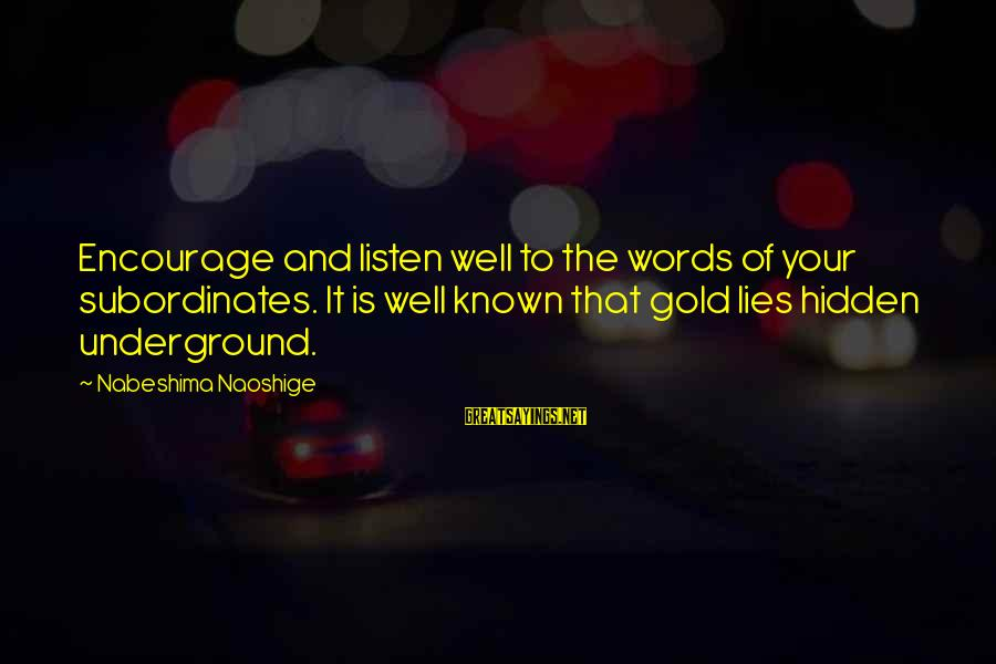 Subordinates Sayings By Nabeshima Naoshige: Encourage and listen well to the words of your subordinates. It is well known that
