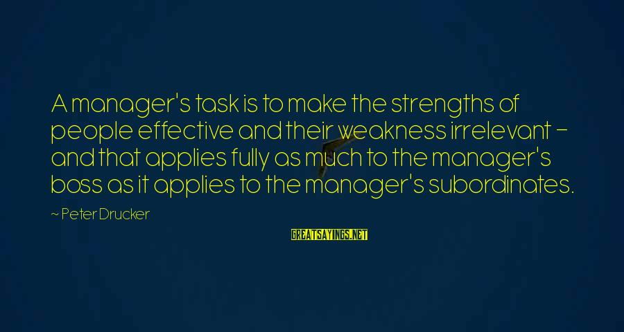 Subordinates Sayings By Peter Drucker: A manager's task is to make the strengths of people effective and their weakness irrelevant