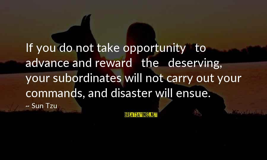 Subordinates Sayings By Sun Tzu: If you do not take opportunity to advance and reward the deserving, your subordinates will