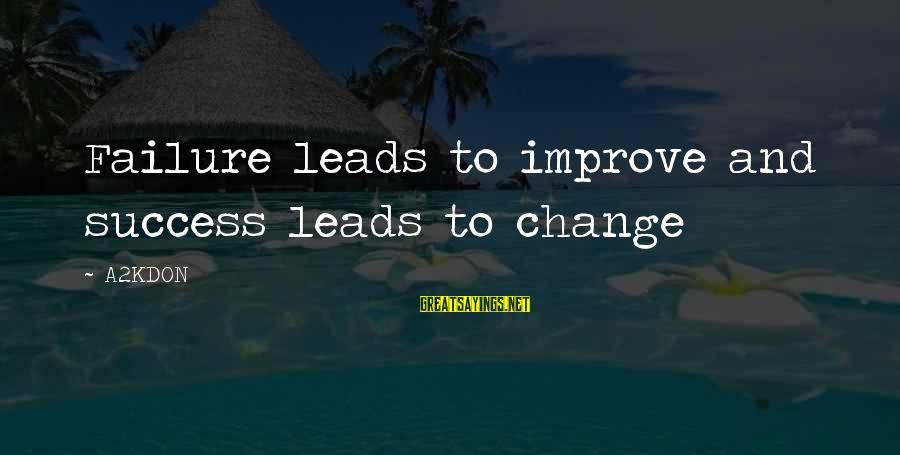 Success And Change Sayings By A2KDON: Failure leads to improve and success leads to change