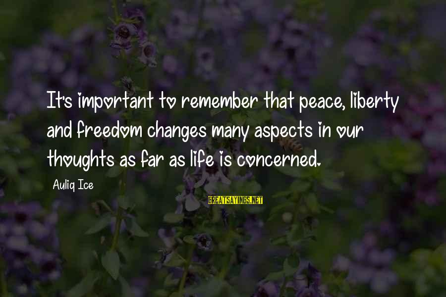 Success And Change Sayings By Auliq Ice: It's important to remember that peace, liberty and freedom changes many aspects in our thoughts