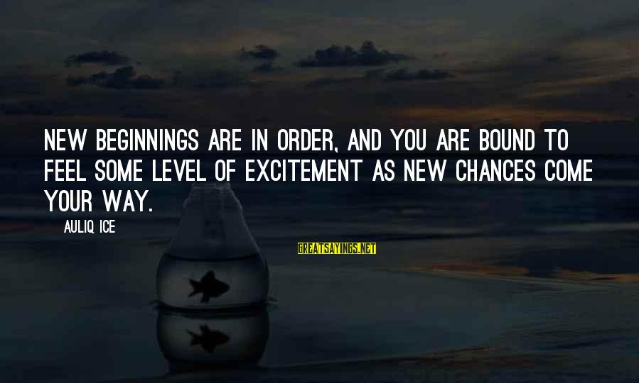 Success And Change Sayings By Auliq Ice: New Beginnings are in order, and you are bound to feel some level of excitement