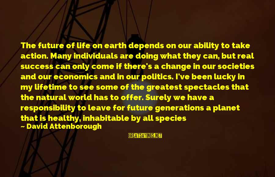 Success And Change Sayings By David Attenborough: The future of life on earth depends on our ability to take action. Many individuals