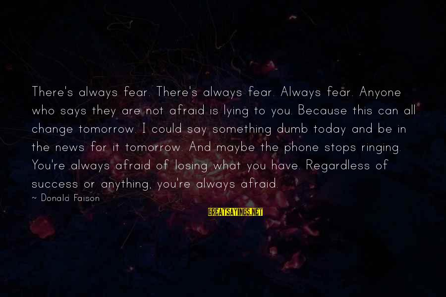 Success And Change Sayings By Donald Faison: There's always fear. There's always fear. Always fear. Anyone who says they are not afraid