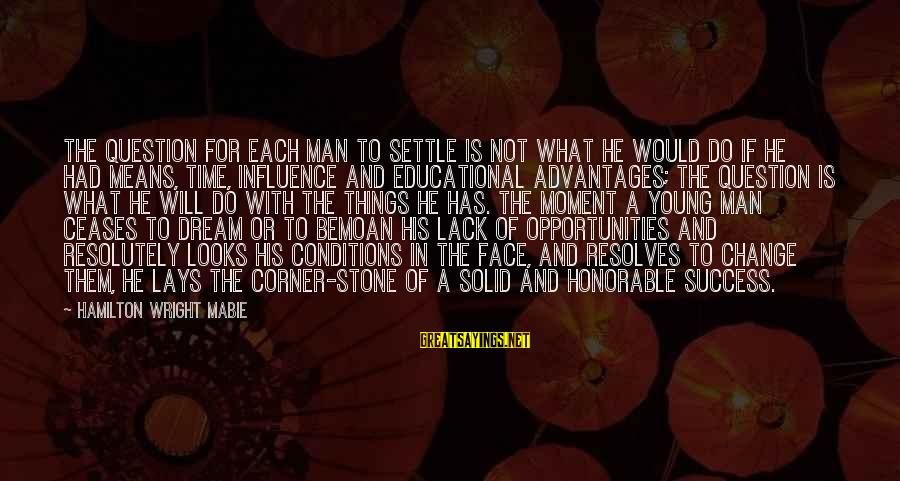 Success And Change Sayings By Hamilton Wright Mabie: The question for each man to settle is not what he would do if he