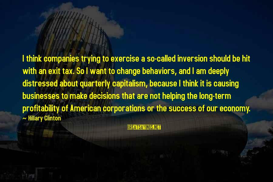 Success And Change Sayings By Hillary Clinton: I think companies trying to exercise a so-called inversion should be hit with an exit