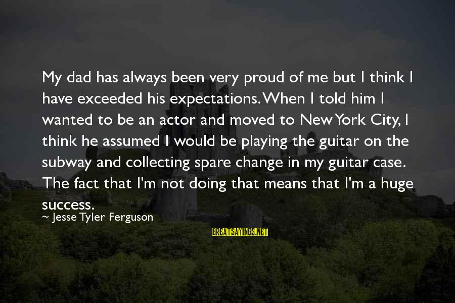Success And Change Sayings By Jesse Tyler Ferguson: My dad has always been very proud of me but I think I have exceeded