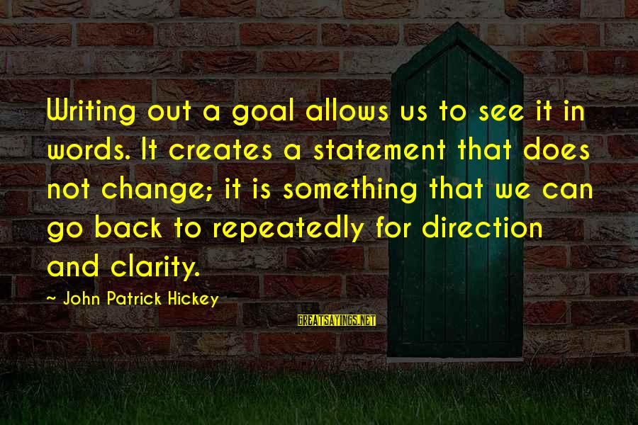 Success And Change Sayings By John Patrick Hickey: Writing out a goal allows us to see it in words. It creates a statement