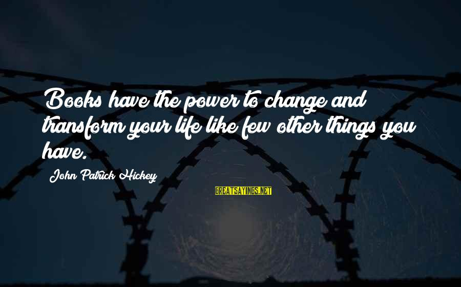 Success And Change Sayings By John Patrick Hickey: Books have the power to change and transform your life like few other things you