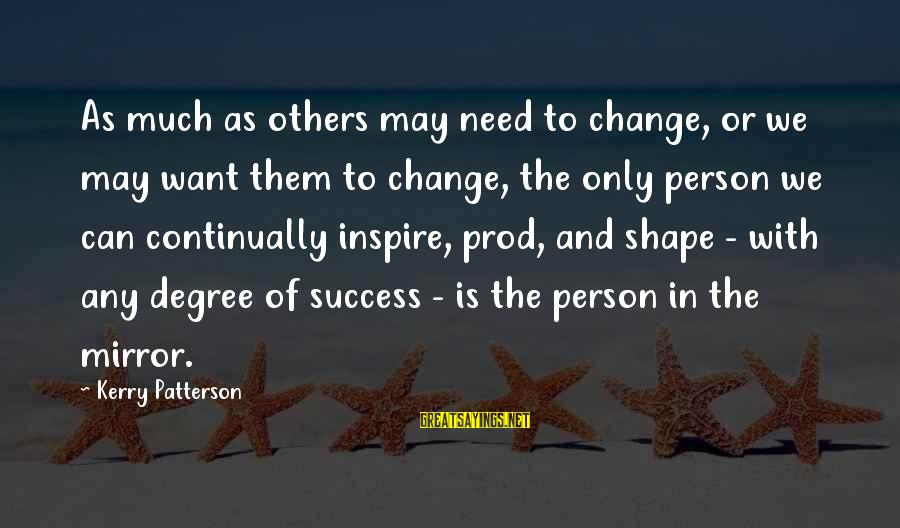 Success And Change Sayings By Kerry Patterson: As much as others may need to change, or we may want them to change,