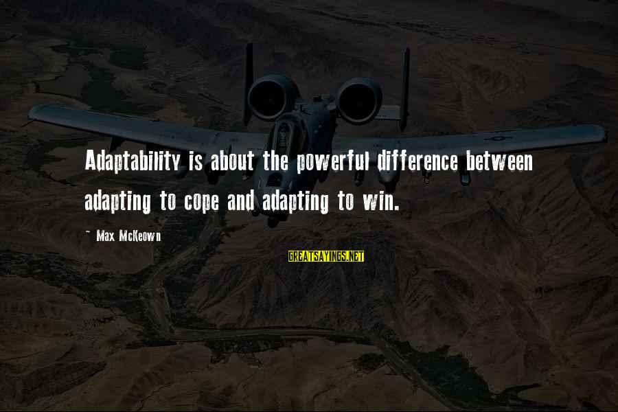 Success And Change Sayings By Max McKeown: Adaptability is about the powerful difference between adapting to cope and adapting to win.
