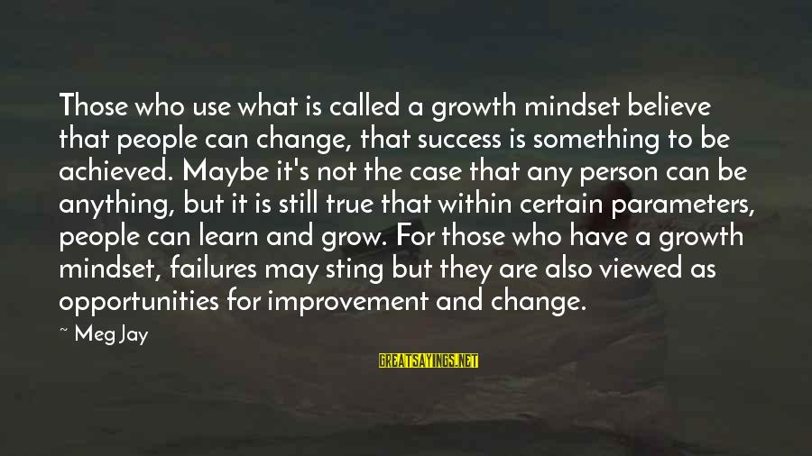 Success And Change Sayings By Meg Jay: Those who use what is called a growth mindset believe that people can change, that
