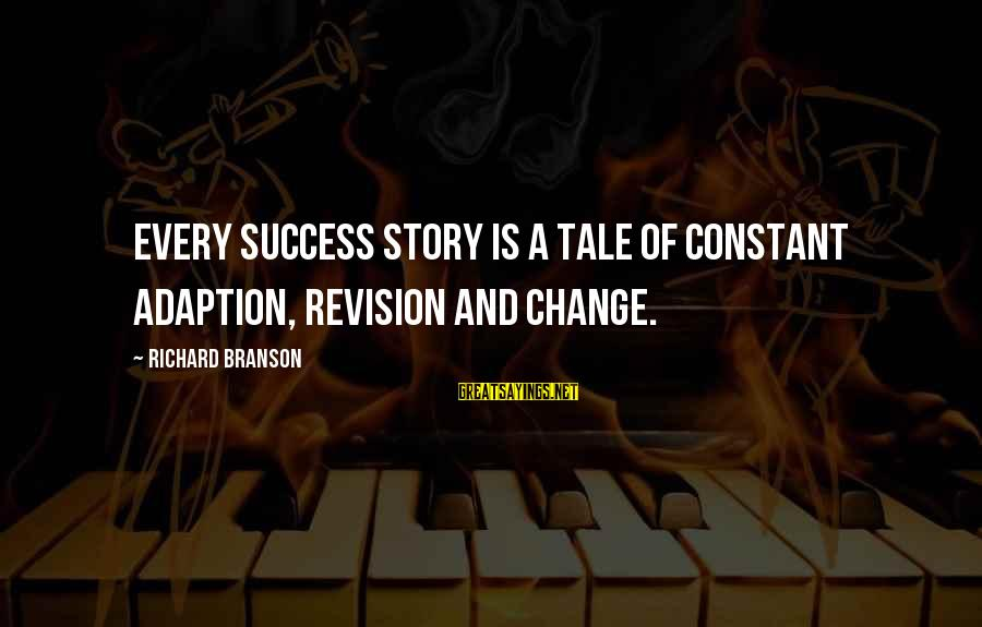 Success And Change Sayings By Richard Branson: Every success story is a tale of constant adaption, revision and change.