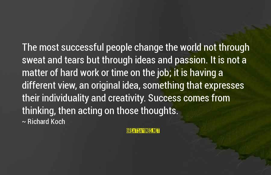 Success And Change Sayings By Richard Koch: The most successful people change the world not through sweat and tears but through ideas