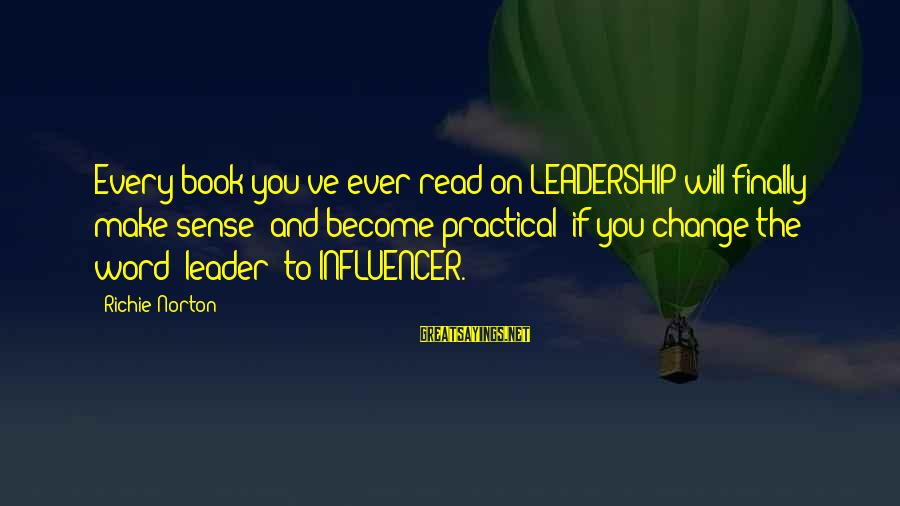 Success And Change Sayings By Richie Norton: Every book you've ever read on LEADERSHIP will finally make sense (and become practical) if