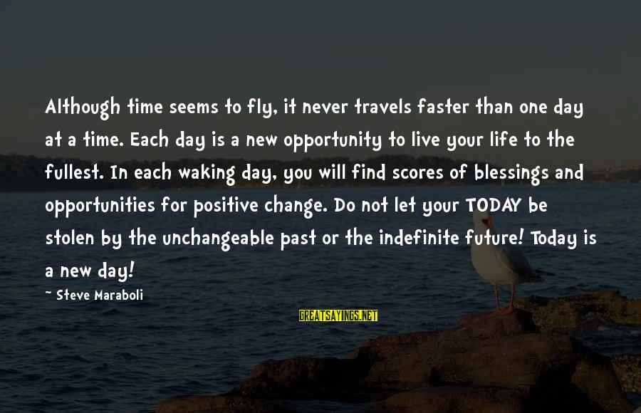 Success And Change Sayings By Steve Maraboli: Although time seems to fly, it never travels faster than one day at a time.