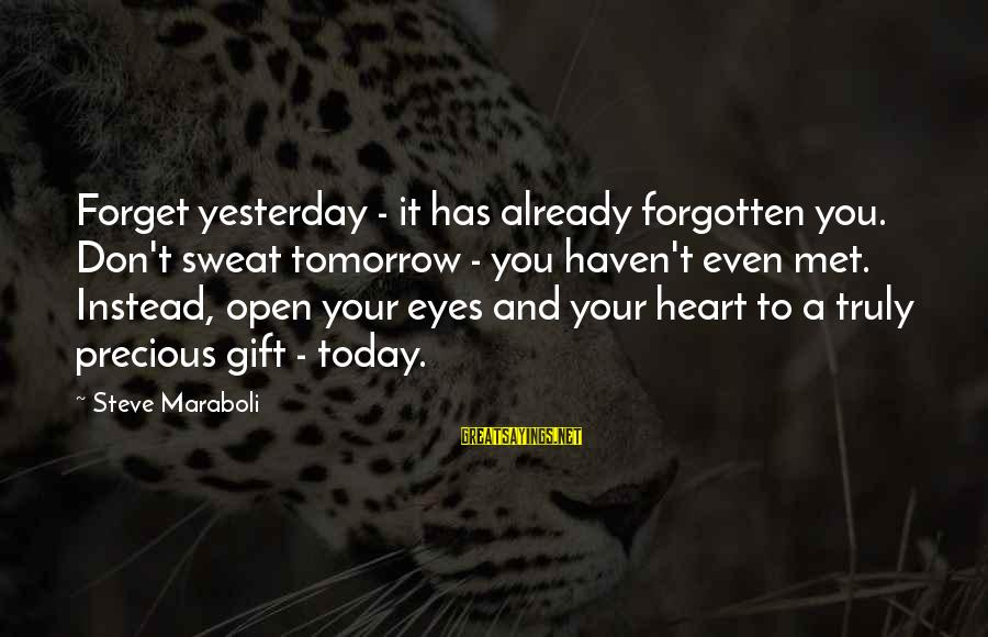 Success And Change Sayings By Steve Maraboli: Forget yesterday - it has already forgotten you. Don't sweat tomorrow - you haven't even