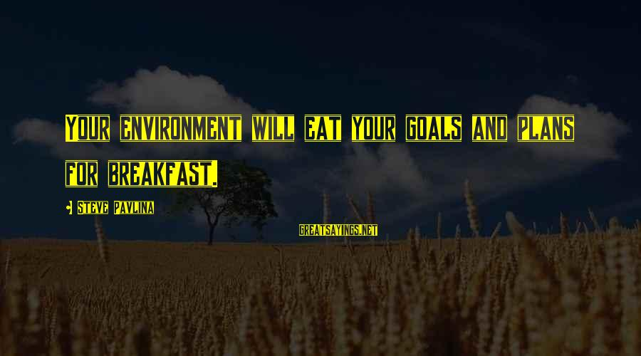 Success And Change Sayings By Steve Pavlina: Your environment will eat your goals and plans for breakfast.