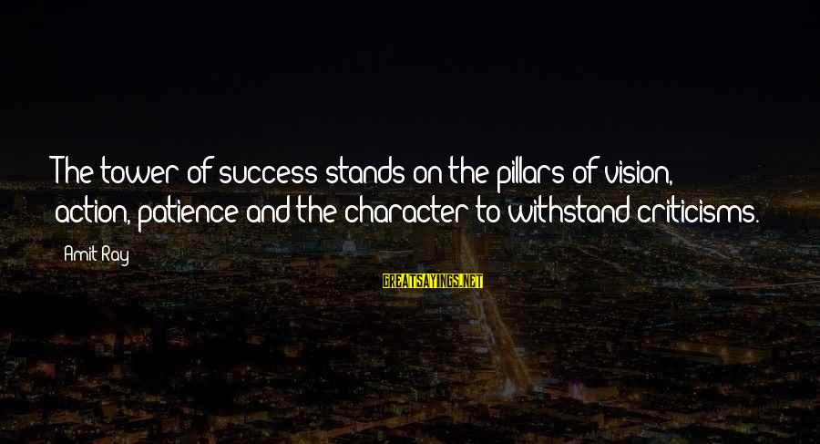 Success And Patience Sayings By Amit Ray: The tower of success stands on the pillars of vision, action, patience and the character