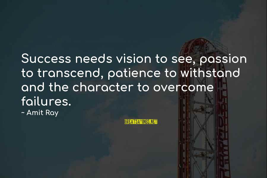 Success And Patience Sayings By Amit Ray: Success needs vision to see, passion to transcend, patience to withstand and the character to