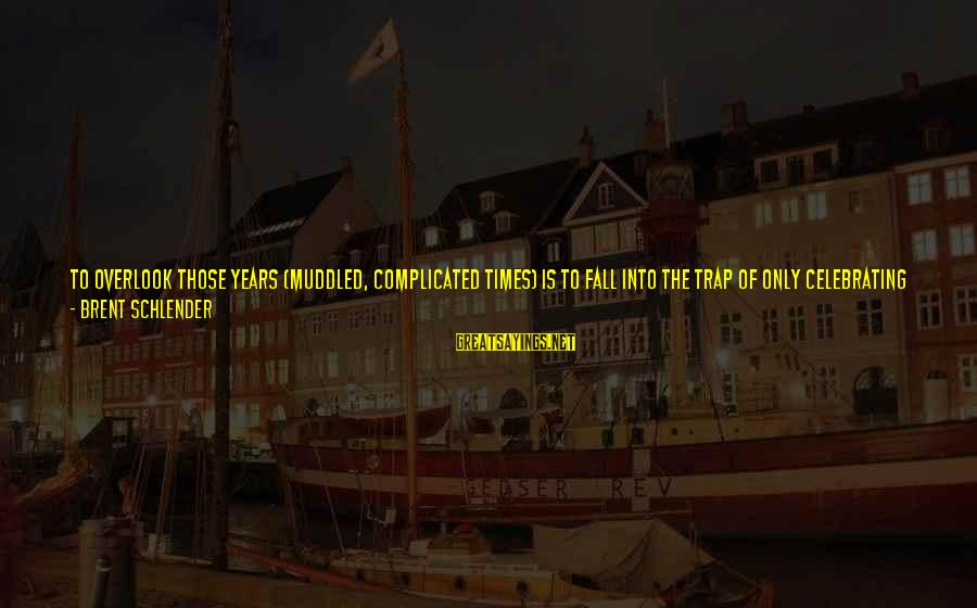 Success And Patience Sayings By Brent Schlender: To overlook those years (muddled, complicated times) is to fall into the trap of only