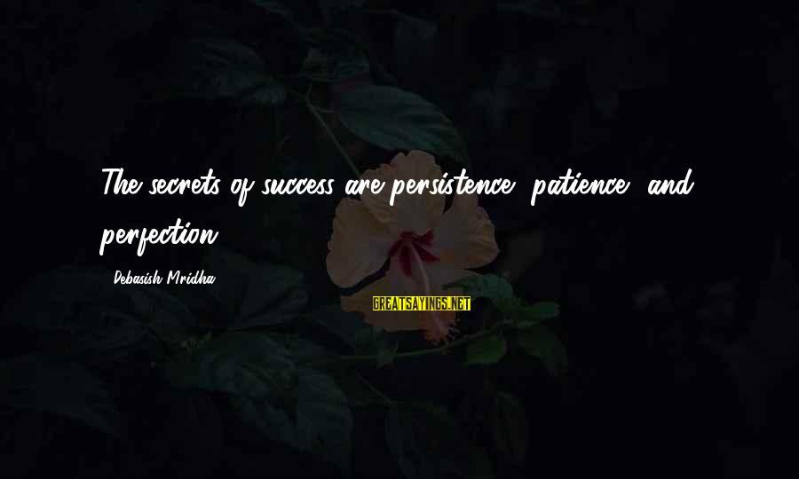 Success And Patience Sayings By Debasish Mridha: The secrets of success are persistence, patience, and perfection.