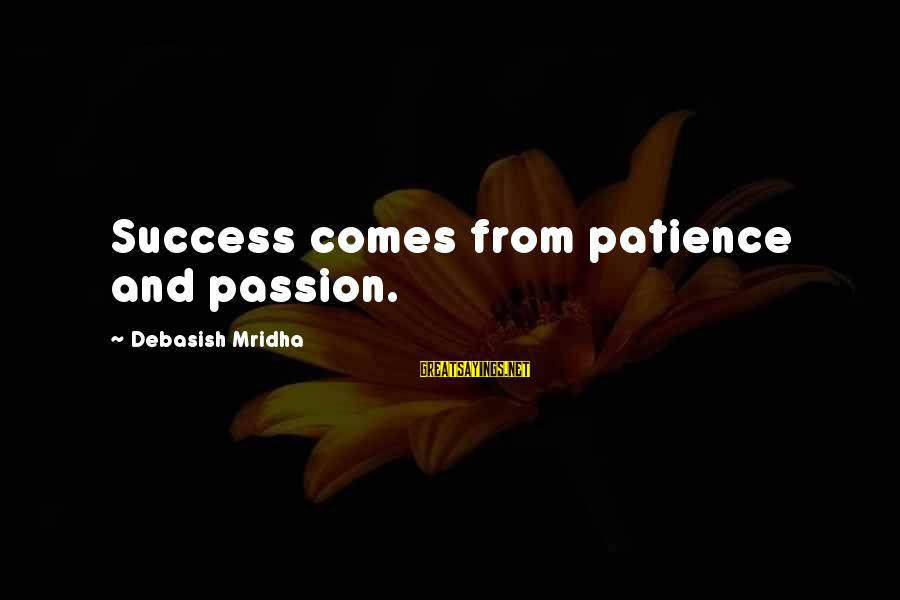 Success And Patience Sayings By Debasish Mridha: Success comes from patience and passion.