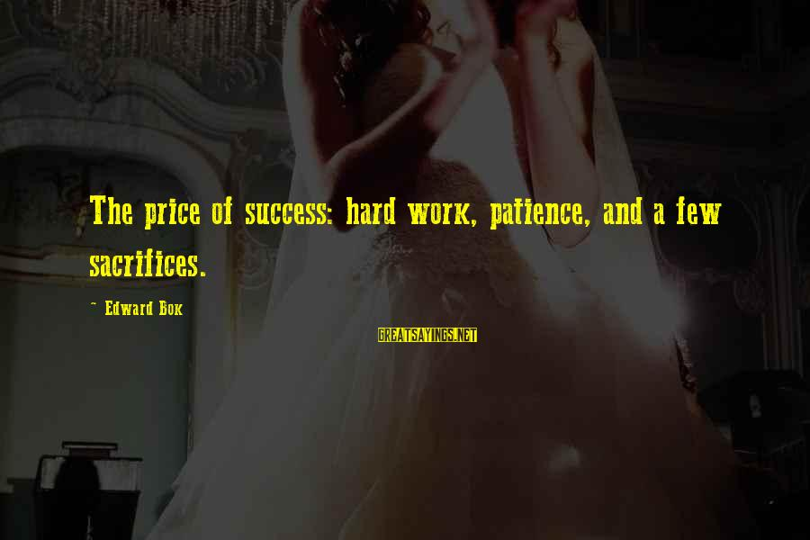 Success And Patience Sayings By Edward Bok: The price of success: hard work, patience, and a few sacrifices.