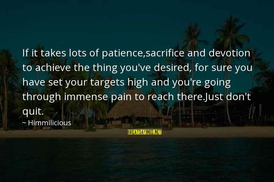 Success And Patience Sayings By Himmilicious: If it takes lots of patience,sacrifice and devotion to achieve the thing you've desired, for