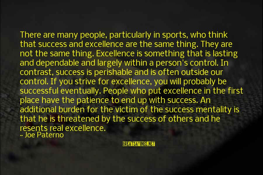Success And Patience Sayings By Joe Paterno: There are many people, particularly in sports, who think that success and excellence are the